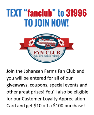 Johansen Farms Fan Club - TEXT fanclub to 31996 to join!