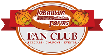 Johansen Farms Fan Club - Specials, Coupons & Events for Members Only!